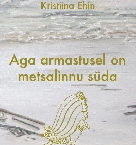 Kristiina Ehin<br><em>But Love Has a Forest Bird's Heart</em>